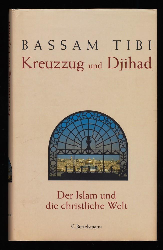 Kreuzzug und Djihad : Der Islam und die christliche Welt. 1. Aufl.,