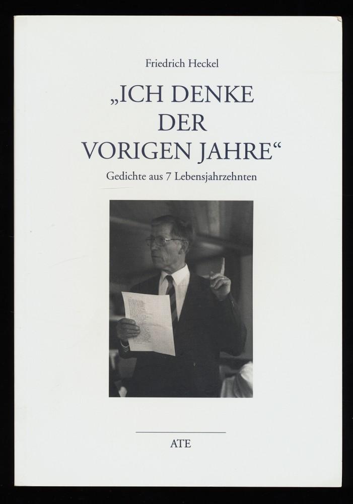 Ich denke der vorigen Jahre : Gedichte aus 7 Lebensjahrzehnten. 1. Aufl.,