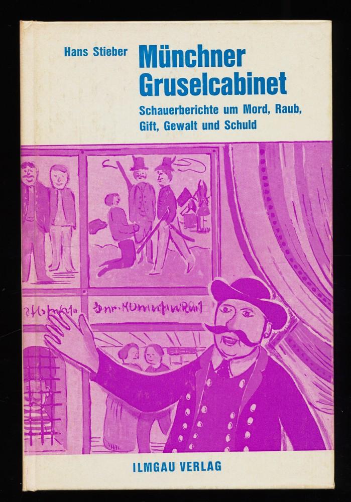 Münchner Gruselcabinet : Schauerberichte von Mord, Raub, Gift, Gewalt und Schuld.