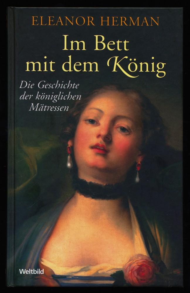 Im Bett mit dem König : Die Geschichte der königlichen Mätressen.