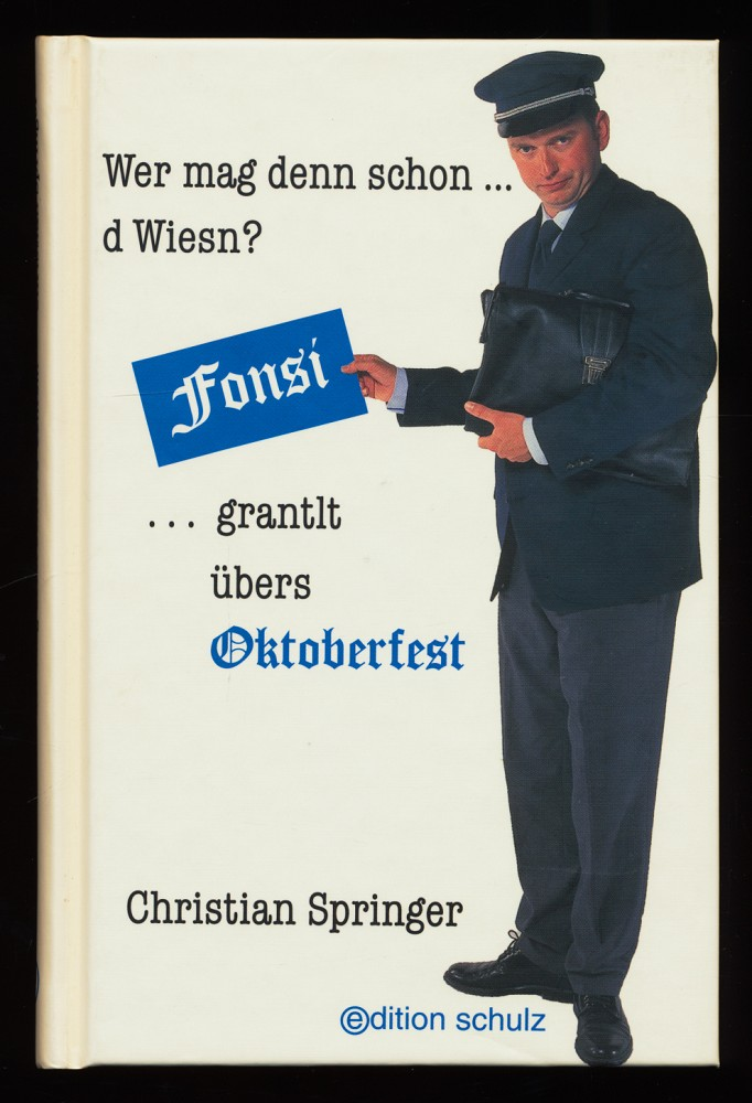 Springer, Christian: Wer mag denn schon d Wiesn? Fonsi grantlt übers Oktoberfest.