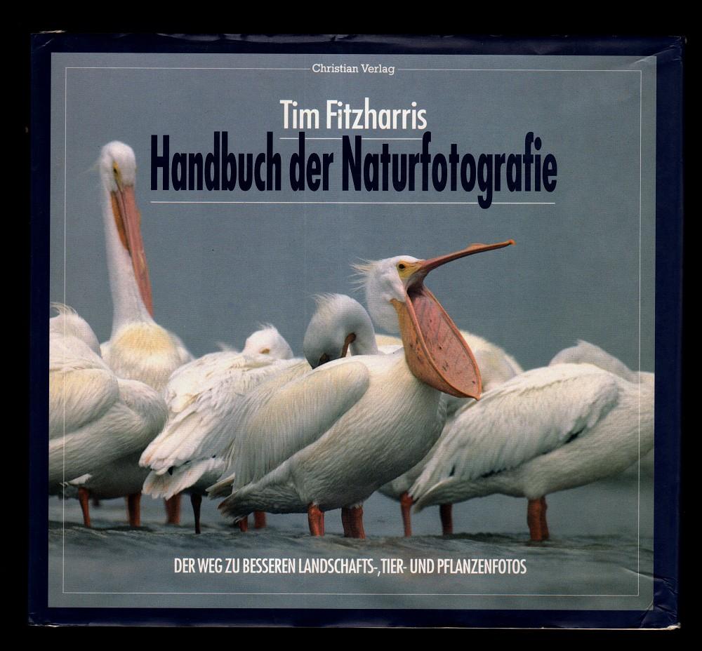 Handbuch der Naturfotografie : Der Weg zu besseren Landschafts-, Tier- und Pflanzenfotos.