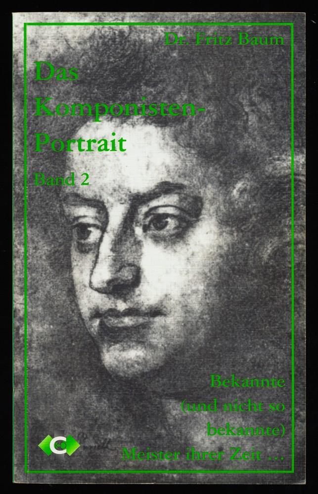 Das Komponistenportrait II. Bekannte (und nicht so bekannte) Meister ihrer Zeit ... (2. Band) 1. Aufl.,