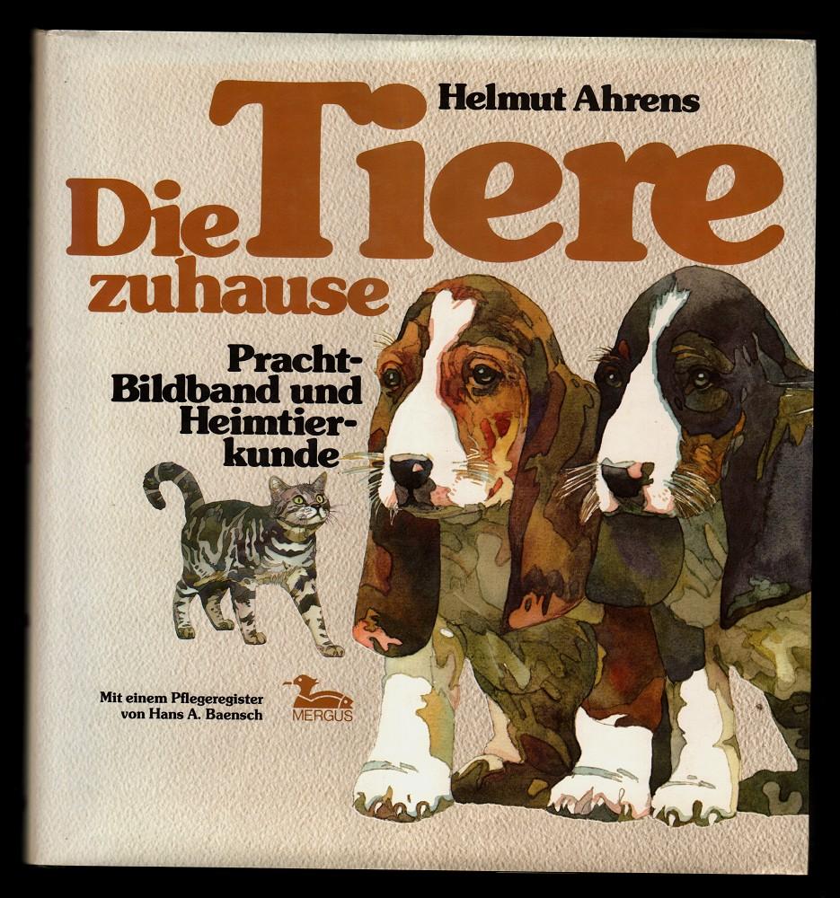 Die Tiere zuhause : Pracht-Bildband und Heimtierkunde. 2. durchges. Aufl.,
