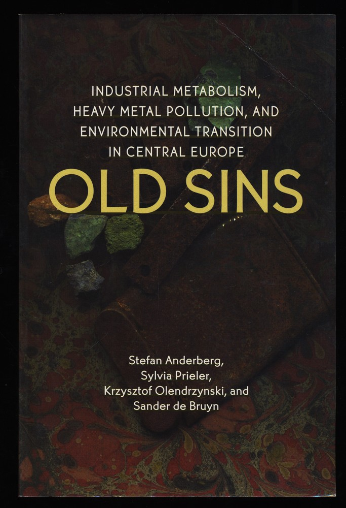 Old Sins : Industrial Metabolism, Heavy Metal Pollution, and Environmental Transition in Central Europe.
