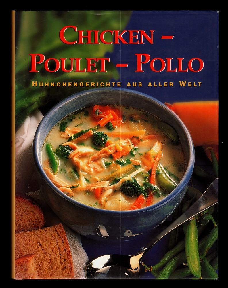 Chicken - Poulet - Pollo : Hühnchengerichte aus aller Welt.