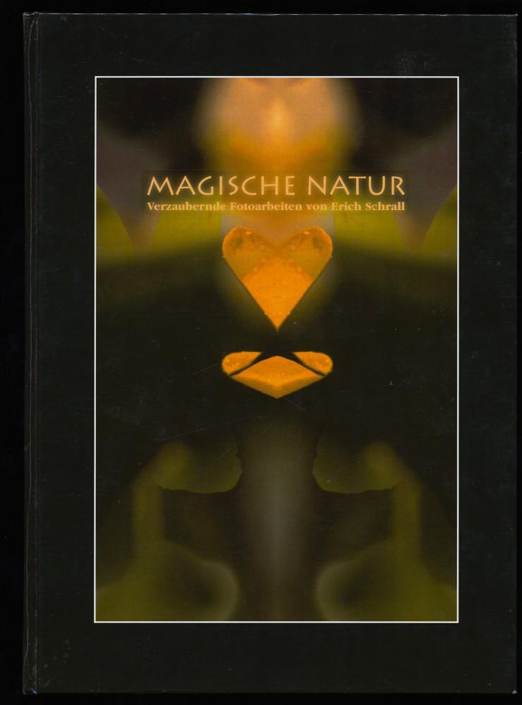 Magische Natur. Verzaubernde Fotoarbeiten von Erich Schrall.