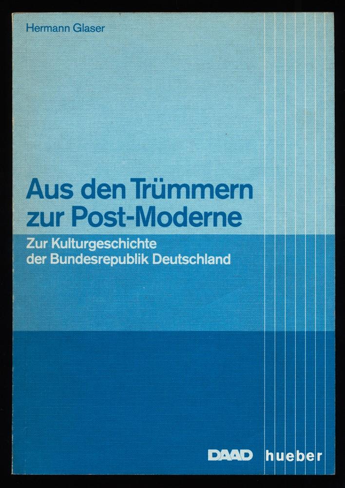 Aus den Trümmern zur Post-Moderne : Zur Kulturgeschichte der Bundesrepublik Deutschland. 1. Aufl.,