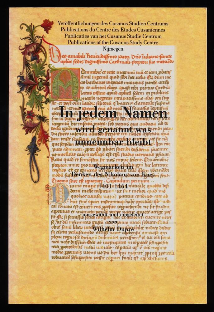 In jedem Namen wird genannt was unnennbar bleibt : Wegmarken im Denken des Nikolaus von Kues 1401-1464