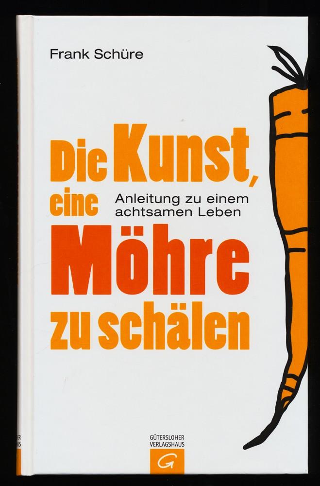 Die Kunst, eine Möhre zu schälen : Anleitung zu einem achtsamen Leben. 1. Aufl.
