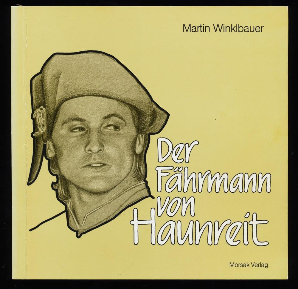 Winklbauer, Martin: Der Fährmann von Haunreit : Das Buch zu einem historischen Theater.