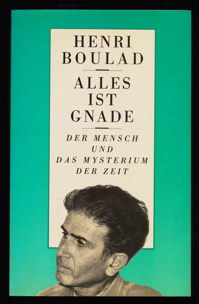 Alles ist Gnade : Der Mensch und das Mysterium der Zeit. 2. Aufl.,