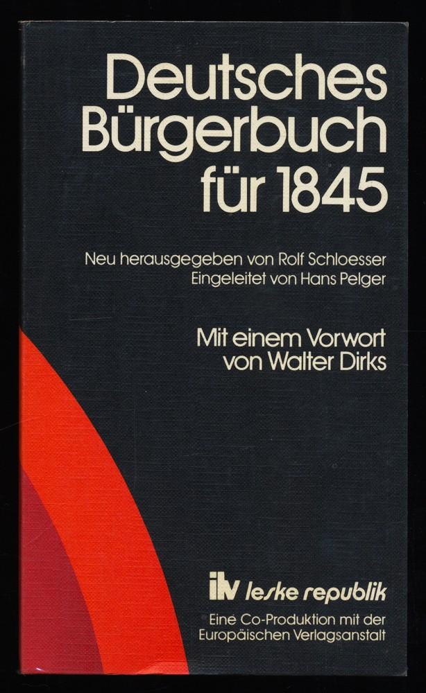 Schloesser, Rolf (Hrsg.) und Hans Pelger: Deutsches Bürgerbuch für 1845 2. Aufl., Orig.-Ausg., Repr. [d. Ausg.] Darmstadt, Leske, 1845 ,