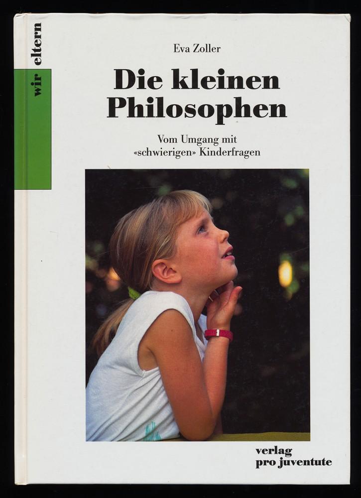 Die kleinen Philosophen : Vom Umgang mit schwierigen Kinderfragen. 2. Aufl.,
