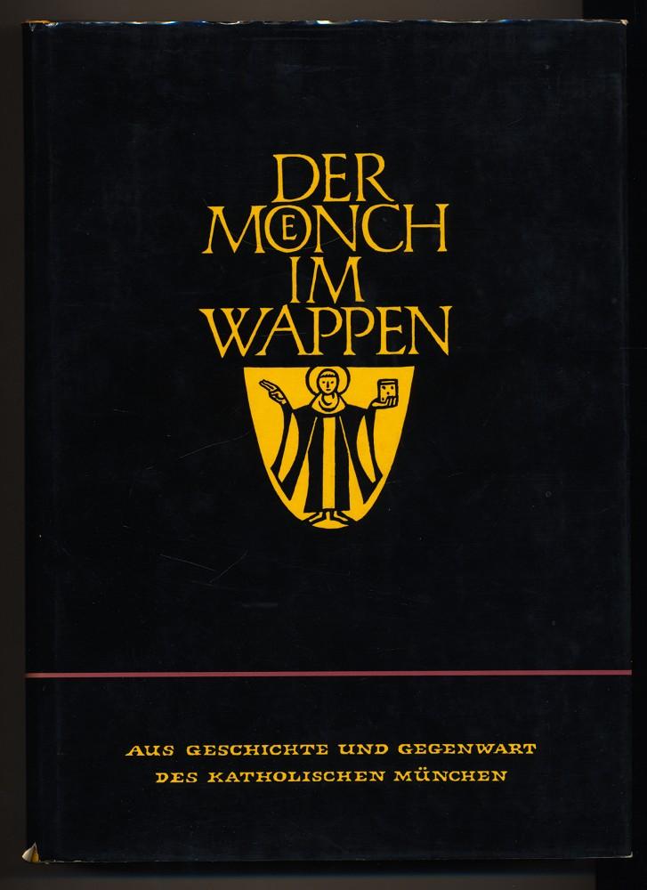 Der Mönch im Wappen : Aus Geschichte und Gegenwart des kathlischen München.