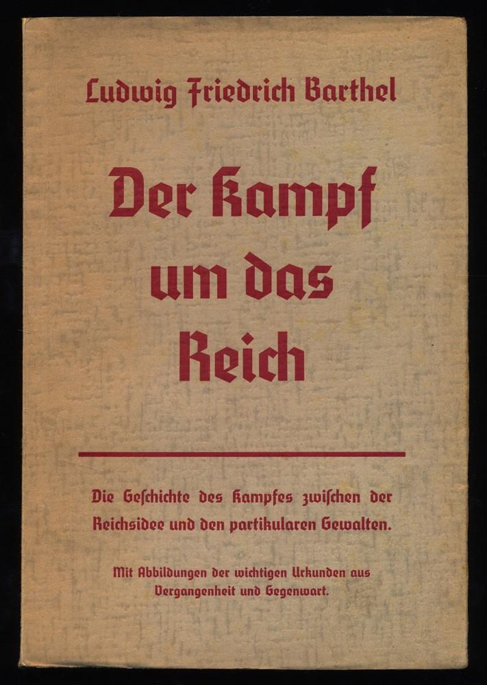 Barthel, Ludwig Friedrich: Der Kampf um das Reich : Die Geschichte des Kampfes zwischen der Reichsidee und den partikularen Gewalten.
