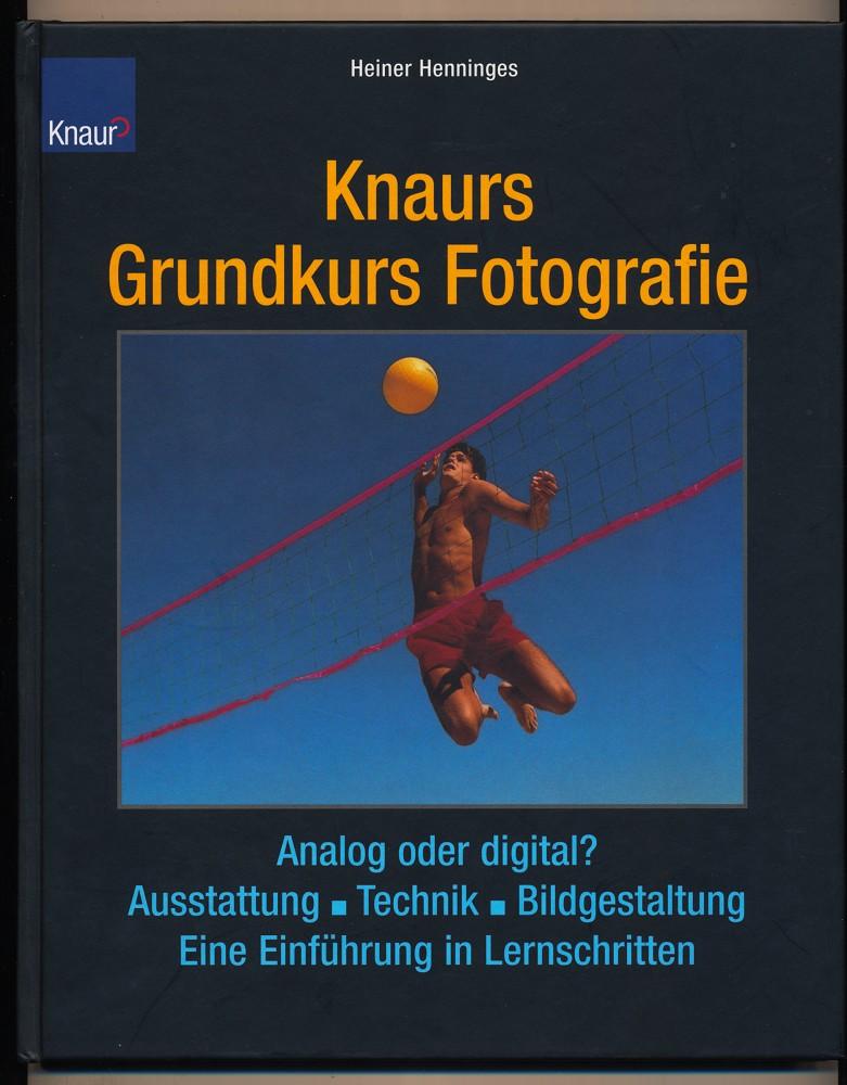 Knaurs Grundkurs Fotografie : Analog und digital, Ausstattung - Technik - Bildgestaltung. Eine Einführung in Lernschritten.