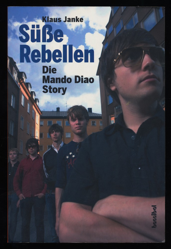 Süße Rebellen : Die Mando Diao Story. Orig.-Ausg.,