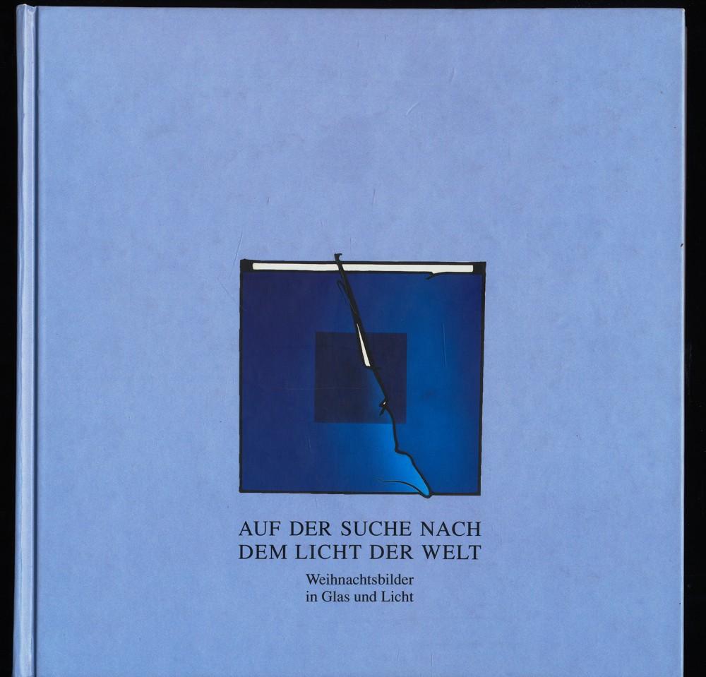 Auf der Suche nach dem Licht der Welt : Weihnachtsbilder in Glas und Licht. Buch zur Ausstellung der Glasmalerei Peters.
