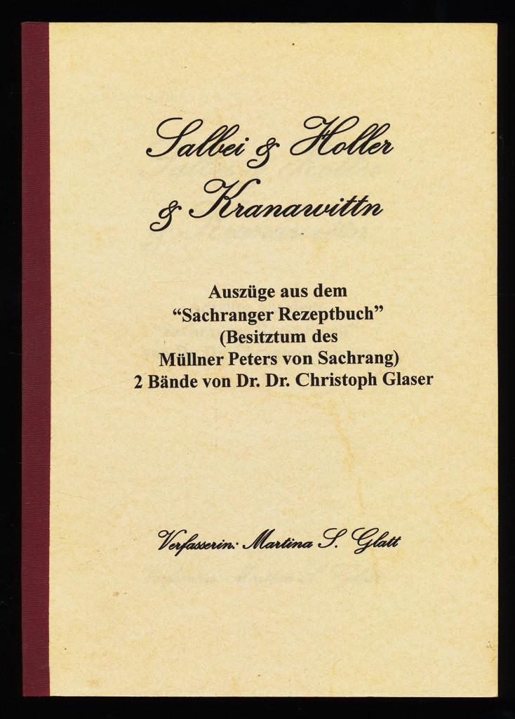 """Salbei & Holler & Kranawittn : Auszüge aus dem """"Sachranger Rezeptbuch"""" von Dr. Dr. Christoph Glaser."""