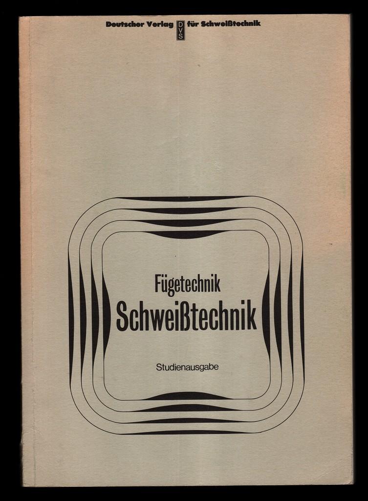 Fügetechnik, Schweisstechnik. Studienausgabe. 2. durchges. Aufl.,
