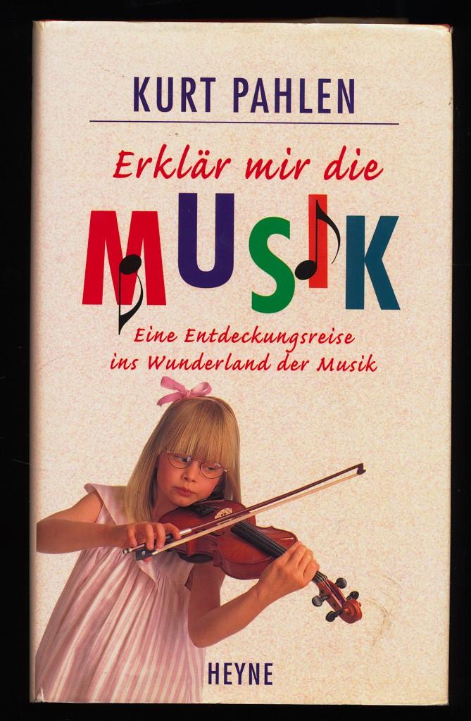 Erklär mir die Musik : Eine Entdeckungsreise ins Wunderland der Musik.