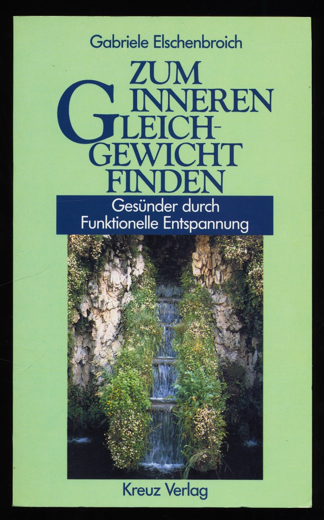 Zum inneren Gleichgewicht finden : Gesünder durch funktionelle Entspannung. 1. Aufl.,