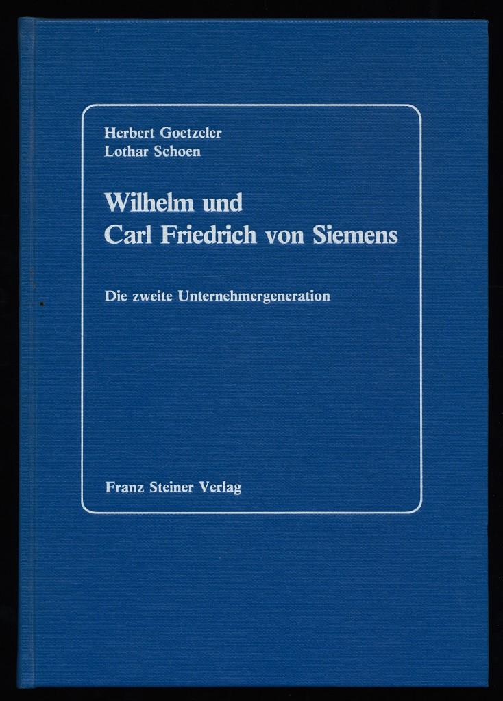 Wilhelm und Carl Friedrich von Siemens : Die Zweite Unternehmergeneration.