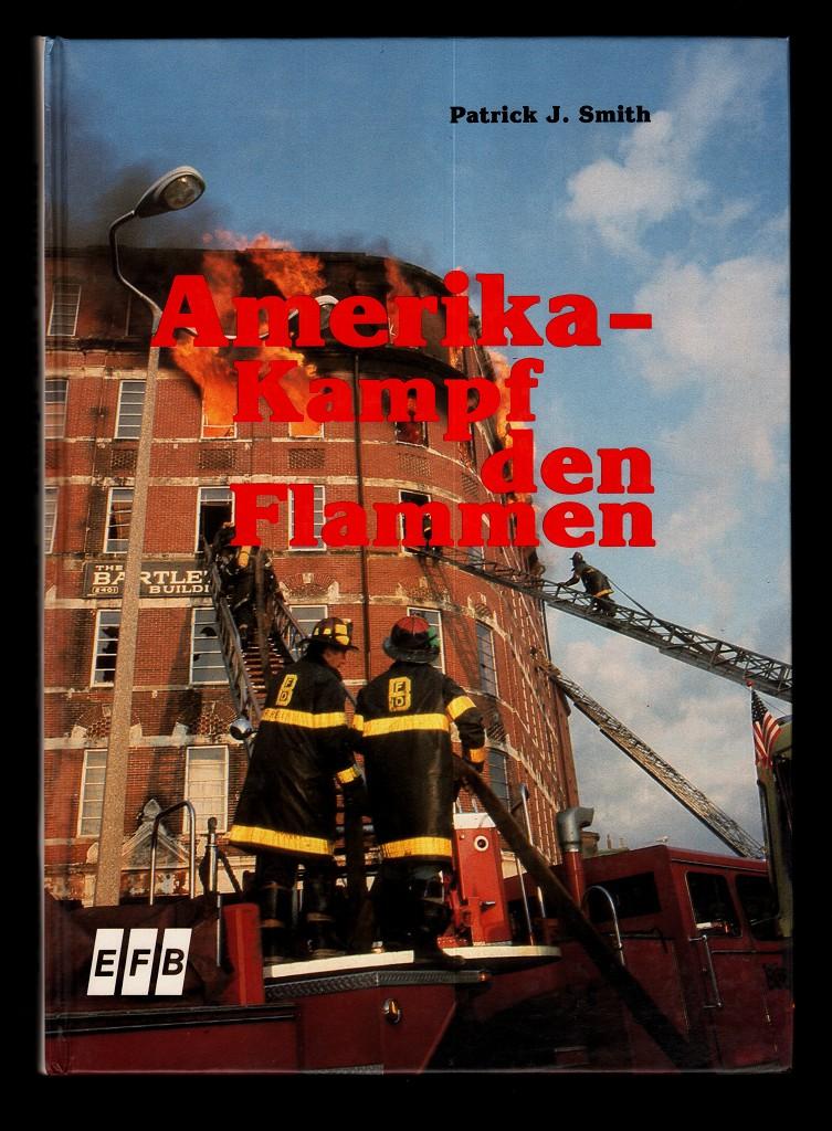 Amerika - Kampf den Flammen - All companies working. Amercan Firefighters in Action. 1. Aufl.,