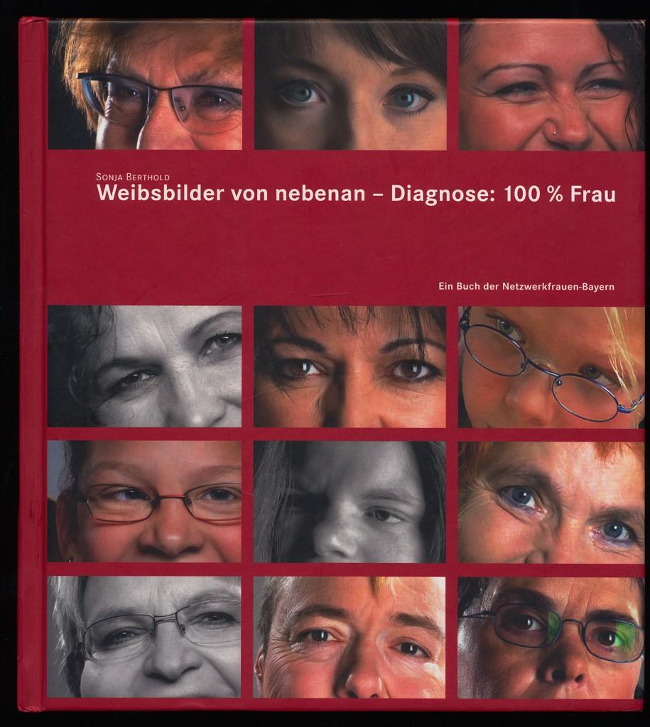 Weibsbilder von nebenan - Diagnose: 100% Frau. Ein Buch der Netzwerkfrauen-Bayern.