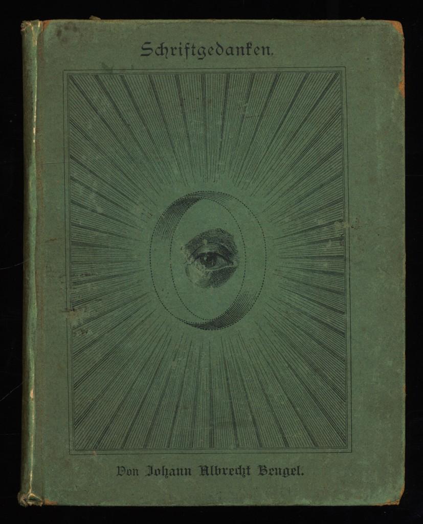 Schriftgedanken von Dr. Johann Albrecht Bengel nebst seinen geistlichen Liedern u. einem kurzen Lebensabriss 2. Aufl.,