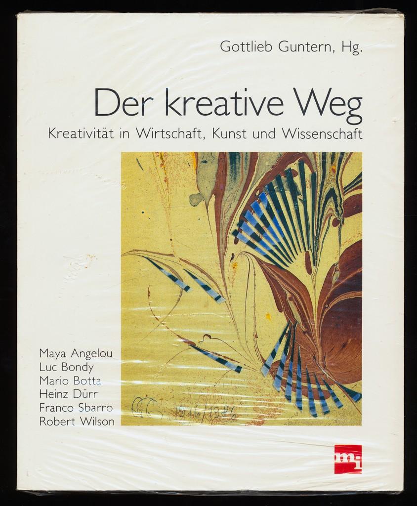 Der kreative Weg : Kreativität in Wirtschaft, Kunst und Wissenschaft.