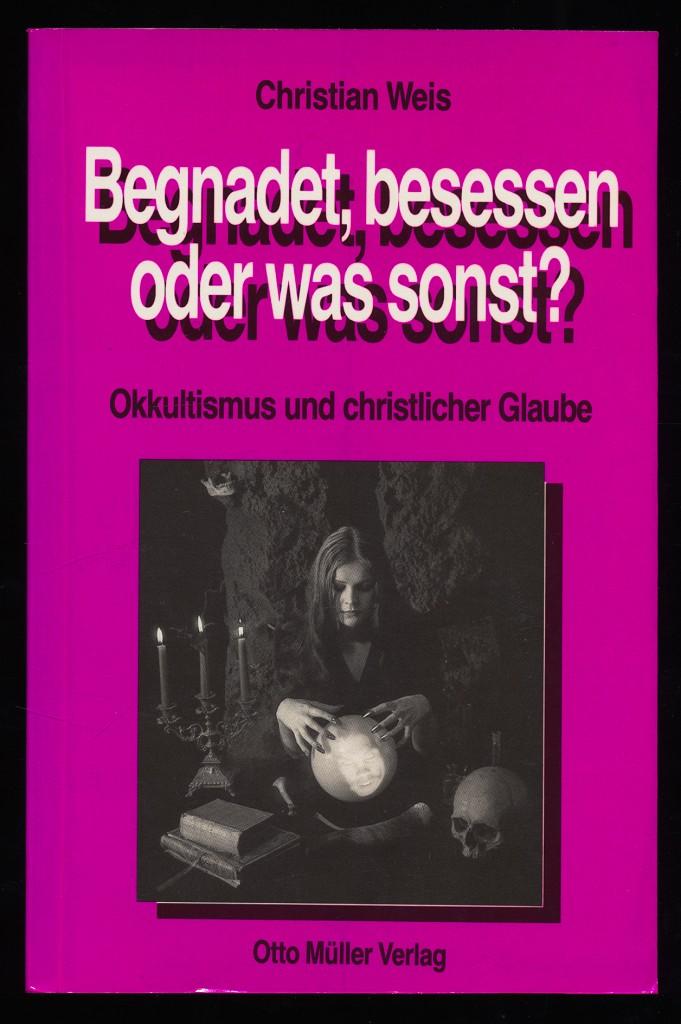 Begnadet, besessen oder was sonst? Okkultismus und christlicher Glaube.