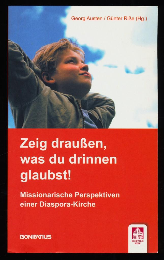 Zeig draußen, was du drinnen glaubst! Missionarische Perspektiven einer Diaspora-Kirche.