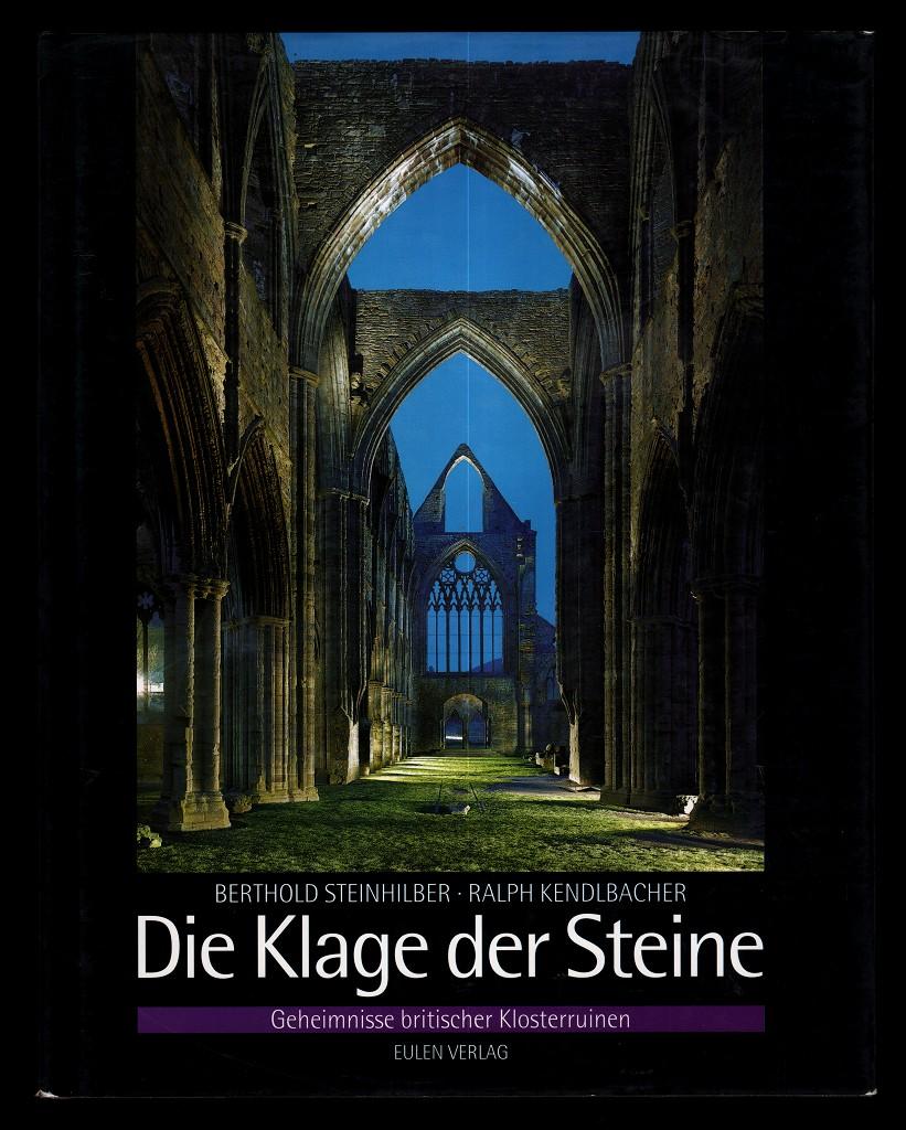 Steinhilber, Berthold und Ralph Kendlbacher: Die Klage der Steine : Geheimnisse britischer Klosterruinen.