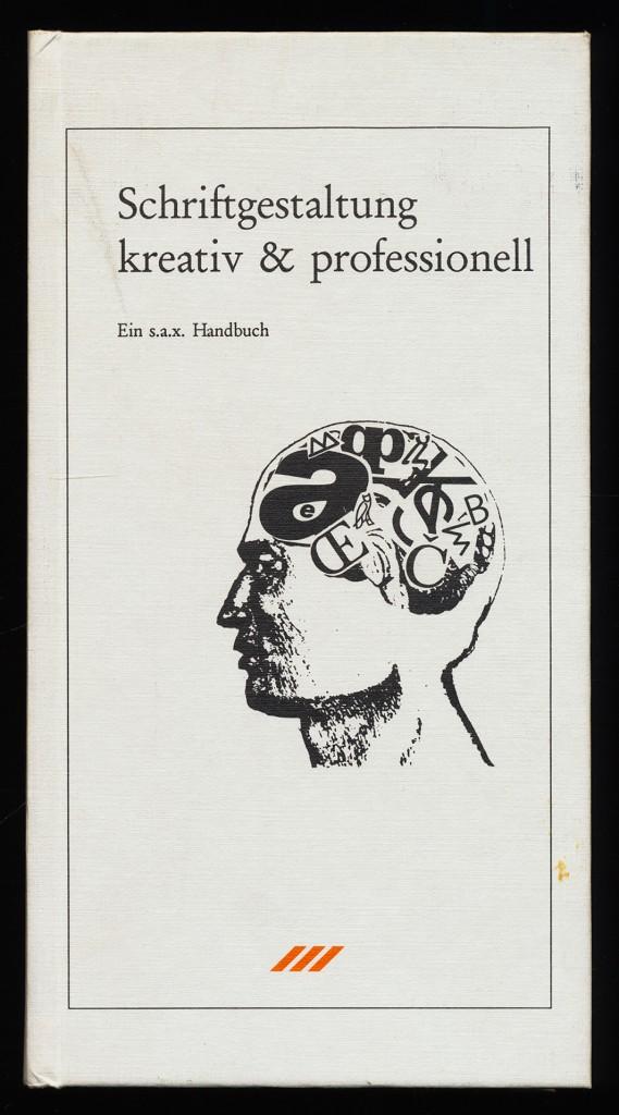 Schriftgestaltung - Kreativ u. professionell : Ein s.a.x. Handbuch