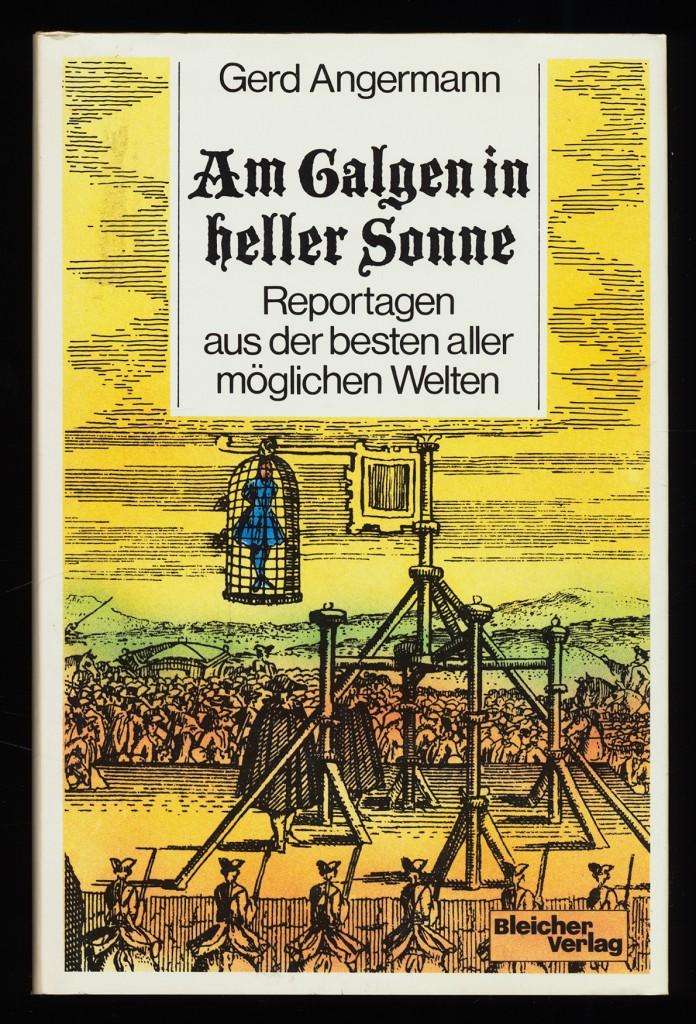 Am Galgen in heller Sonne : Reportagen aus der besten aller möglichen Welten. 1. Aufl.,