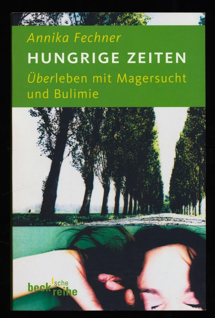 Hungrige Zeiten : Überleben mit Magersucht und Bulimie. Orig.-Ausg.