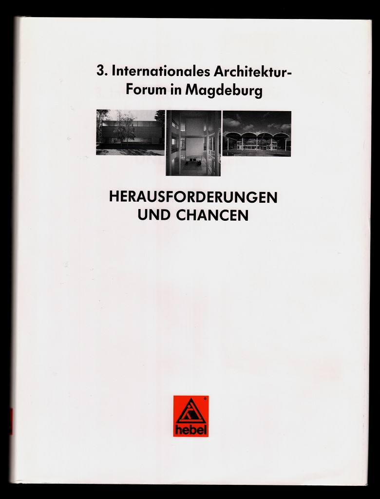 Herausforderungen und Chancen. 3. Internationales Architektur-Forum in Magdeburg.