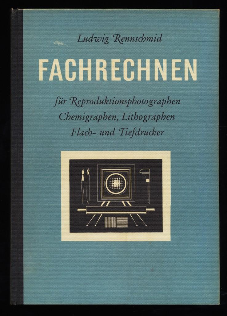 Fachrechnen für Reproduktionsphotographen, Chemigraphen, Lithographen, Flach- und Tiefdrucker. 4. überarb. Aufl.,