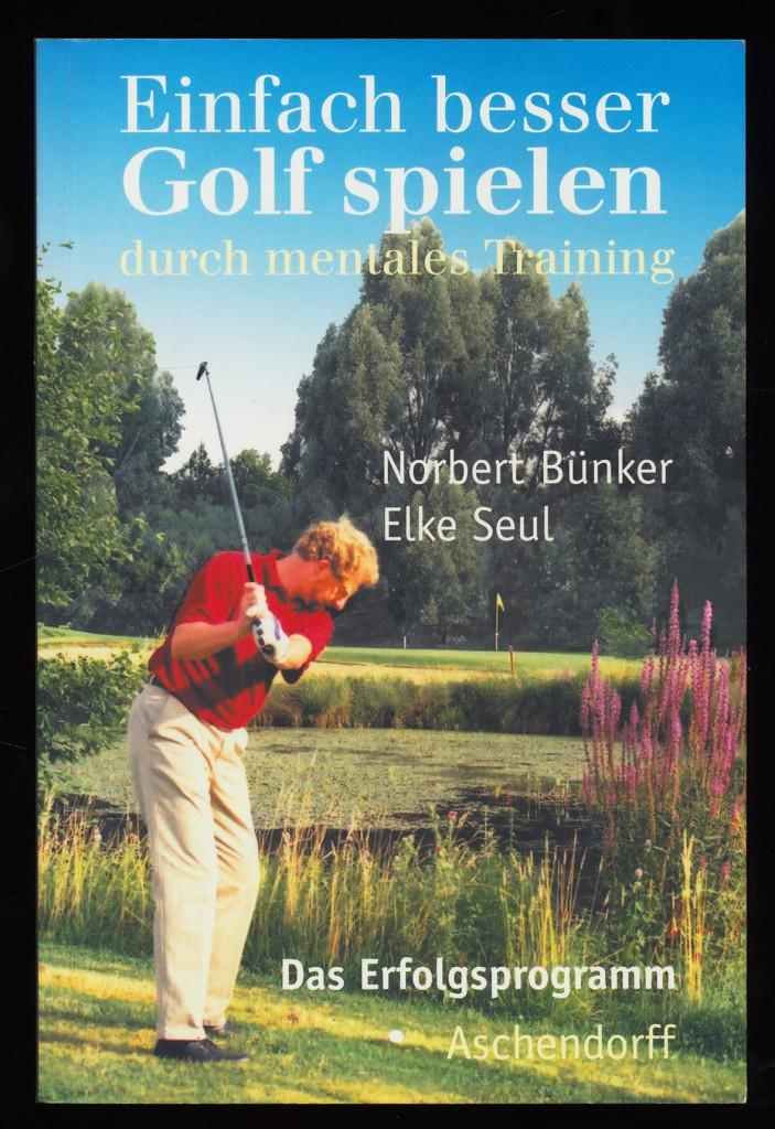 Einfach besser Golf spielen durch mentales Training : Das Erfolgsprogramm.