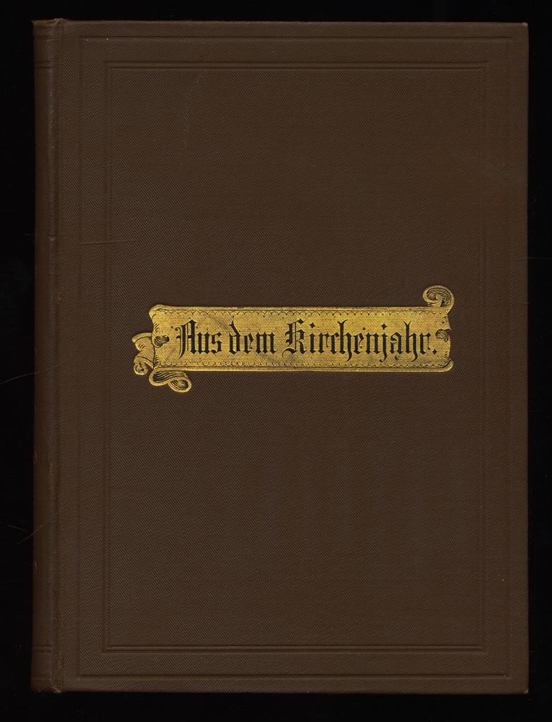 Aus dem Kirchenjahr. Gedichte und Uebersetzungen. 2. Aufl.,