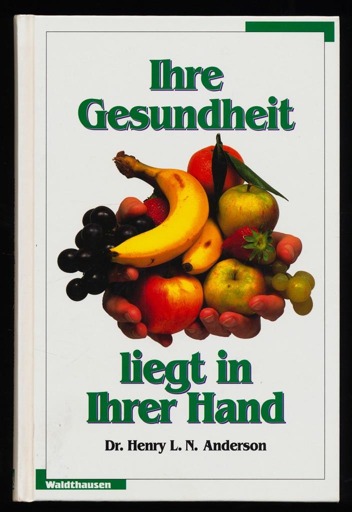 Ihre Gesundheit liegt in Ihrer Hand : Ernährungsprogramm für gesundheitsbewusste Menschen. 2. Aufl.,