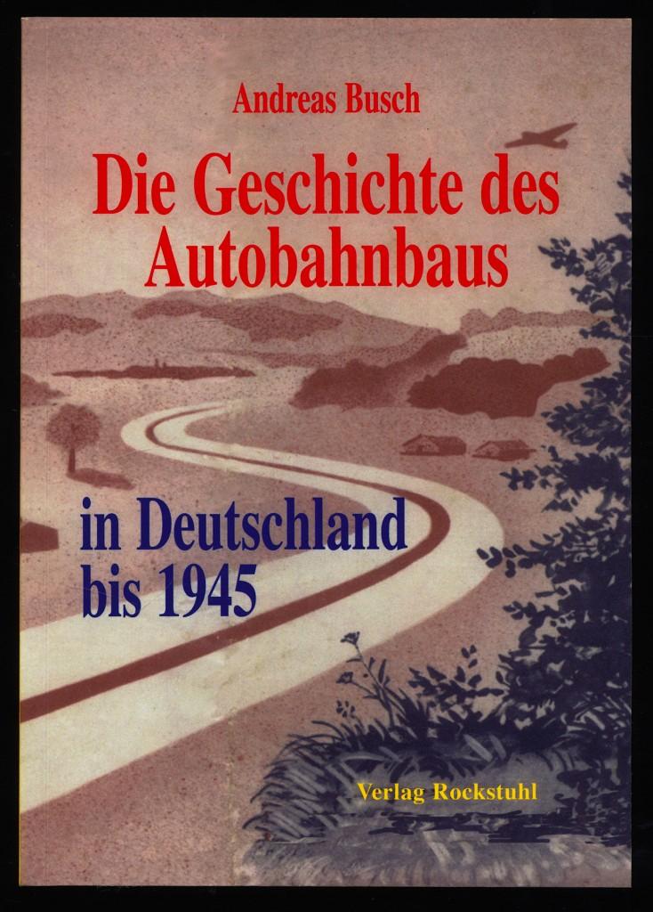 Die Geschichte des Autobahnbaus in Deutschland bis 1945 2. Aufl.,
