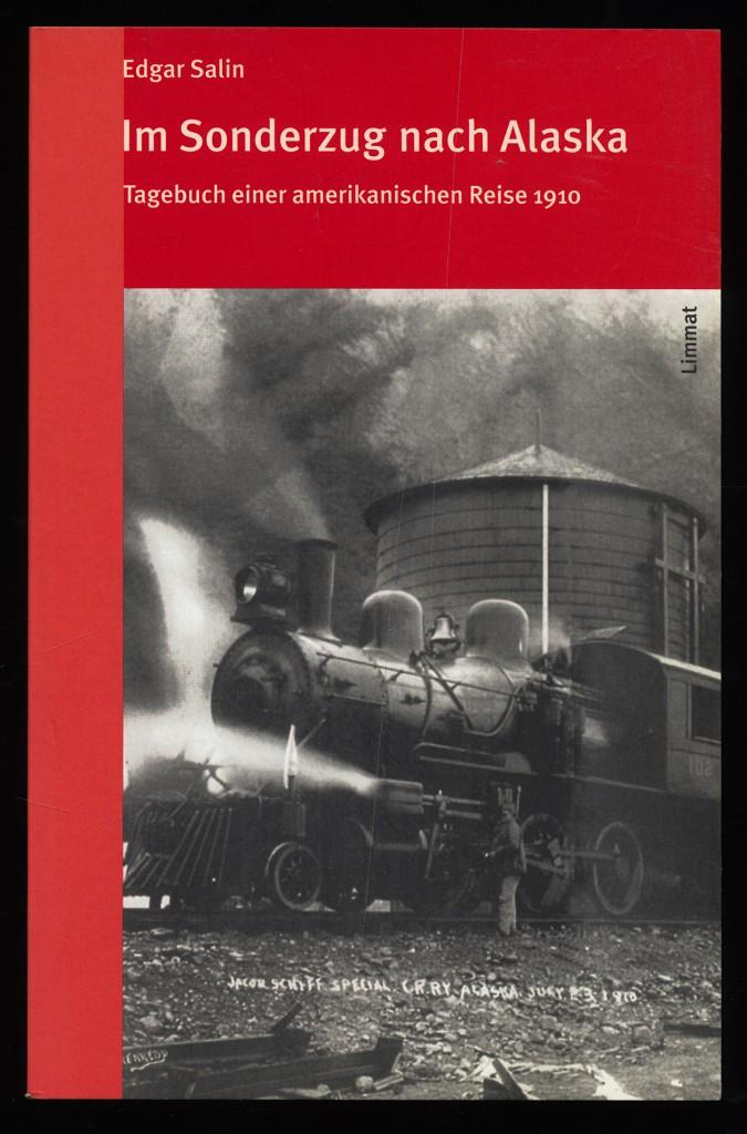 Salin, Edgar, Anton Föllmi und Paul Hugger: Im Sonderzug nach Alaska : Tagebuch einer amerikanischen Reise 1910