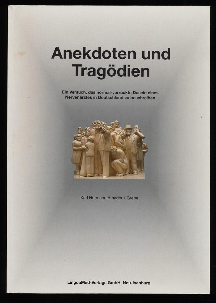 Grebe, Karl Hermann Amadeus (Verfasser): Anekdoten und Tragödien : Ein Versuch, das normal-verrückte Dasein eines Nervenarztes in Deutschland zu beschreiben (1. u. 2. Band in EINEM)
