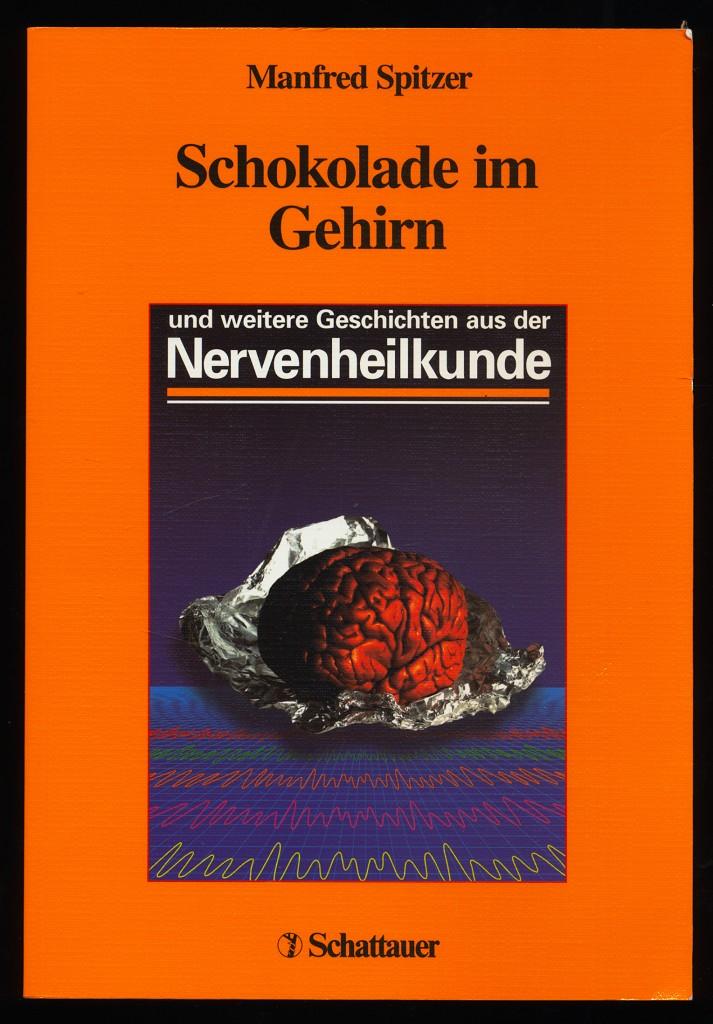 Schokolade im Gehirn und weitere Geschichten aus der Nervenheilkunde.