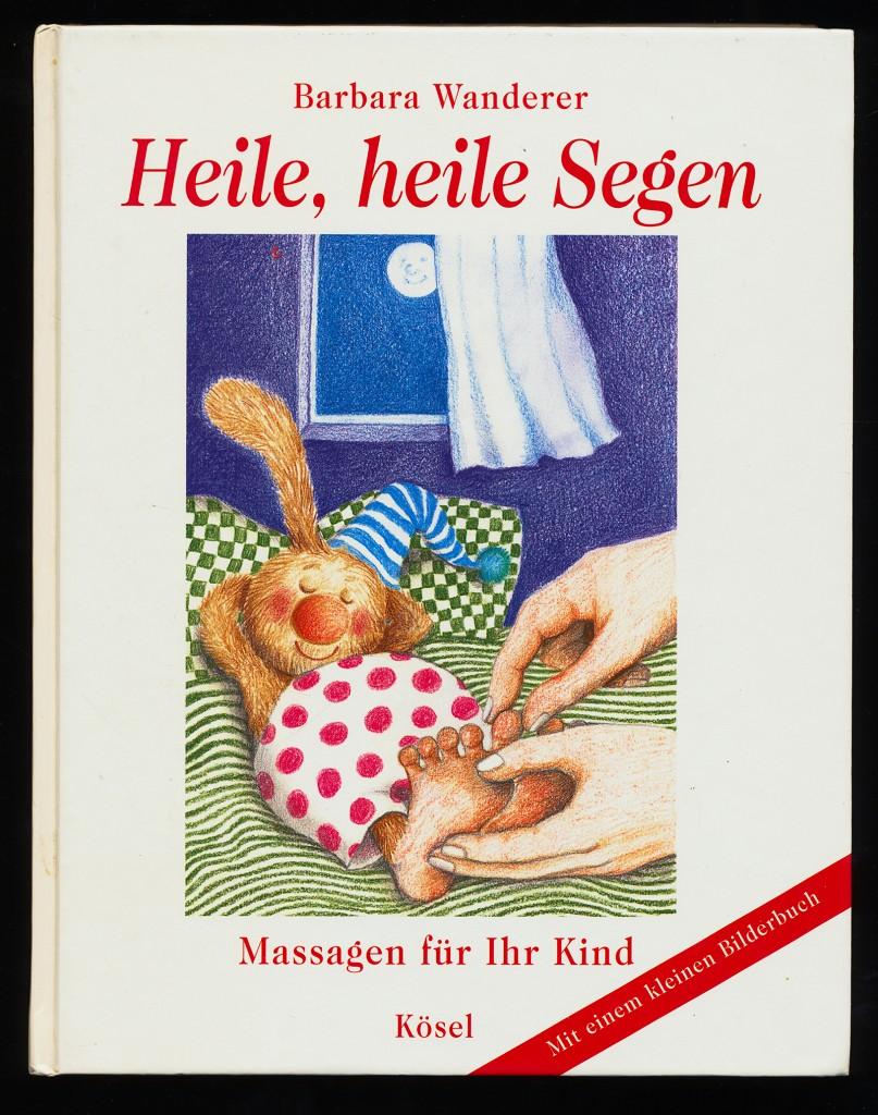 Heile, heile Segen : Massagen für Ihr Kind.