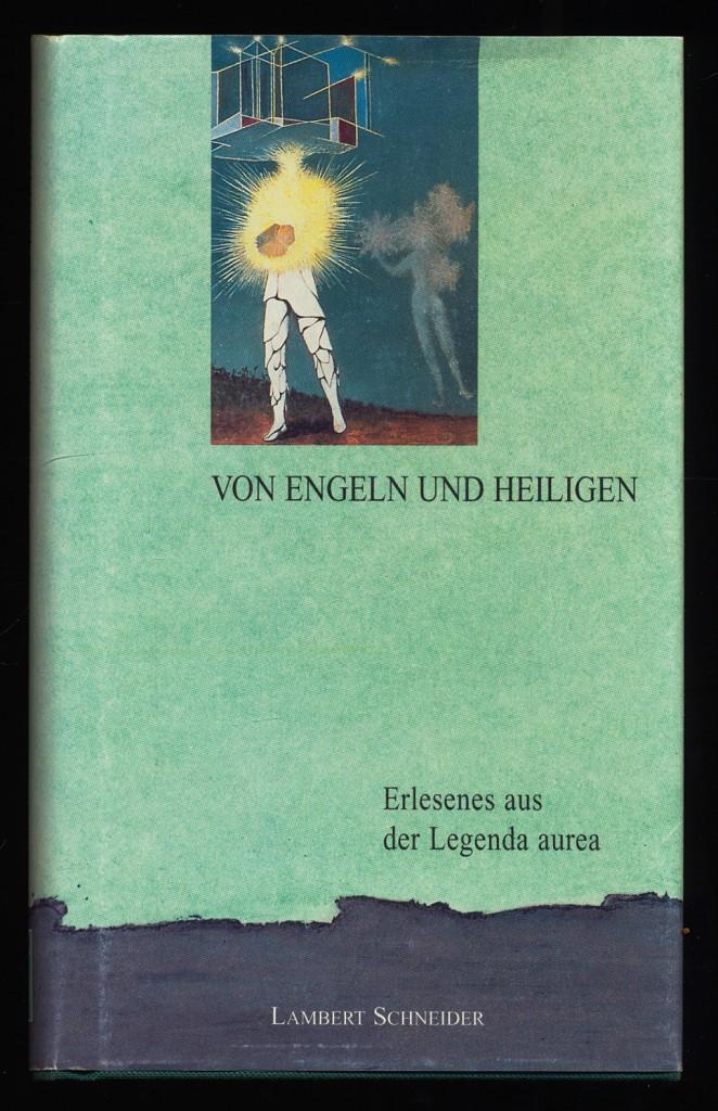 Von Engeln und Heiligen : Erlesenes aus der Legenda aurea des Jacobus de Voragine. 1. Aufl.,