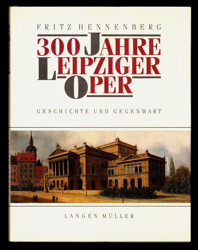 300 Jahre Leipziger Oper : Geschichte und Gegenwart.